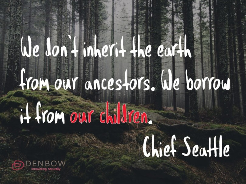 Chief Seattle We do not inherit the earth. . .